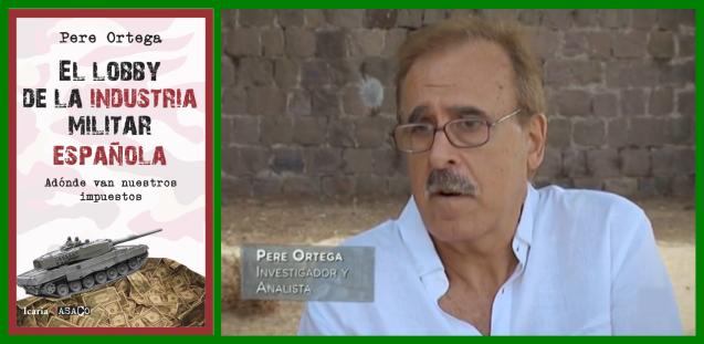 La aparición del libro El lobby de la industria militar española. Adónde van nuestros impuestos, de Pere Ortega, publicado por editorial Icaria, es una buena noticia, pues viene a esclarecer las interioridades del militarismo en España, uno de esos espacios opacos donde se mueve mucho dinero público.